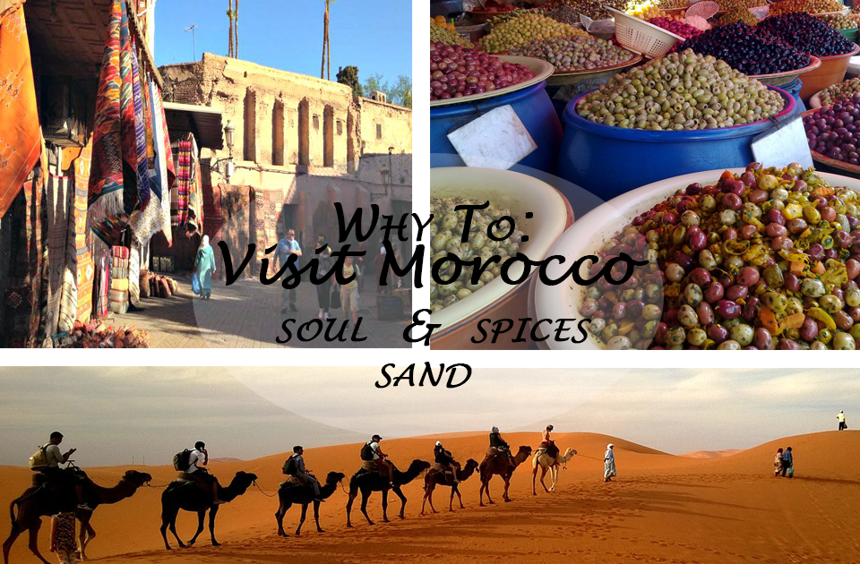 Why To Visit Morocco: Soul, Sand & Spices
