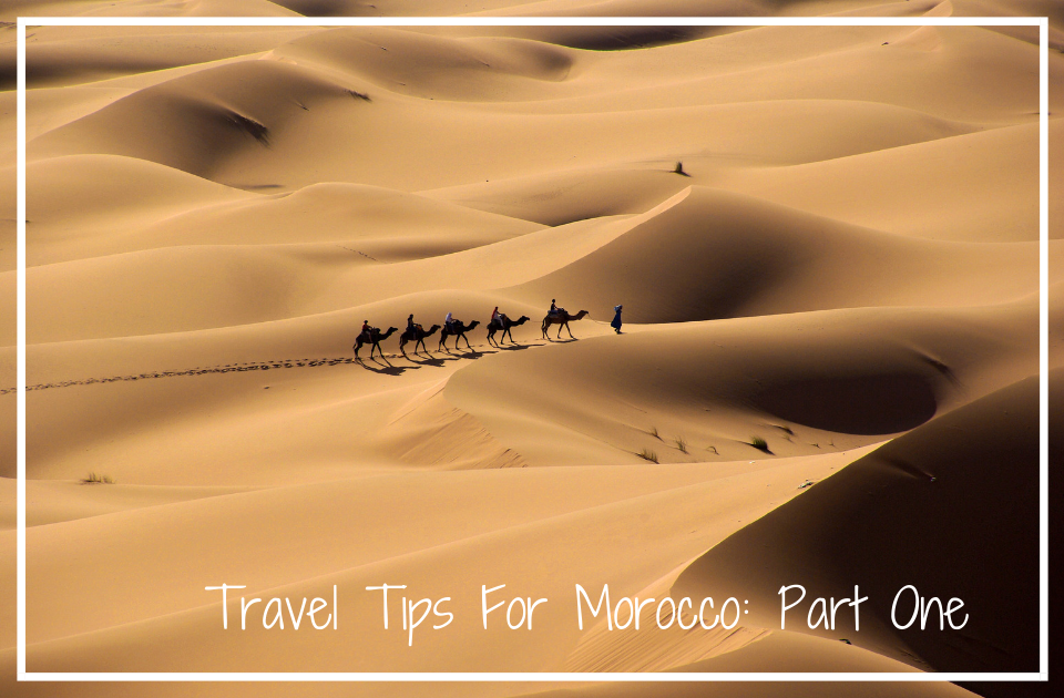 Travel Tips For Morocco: Part One
