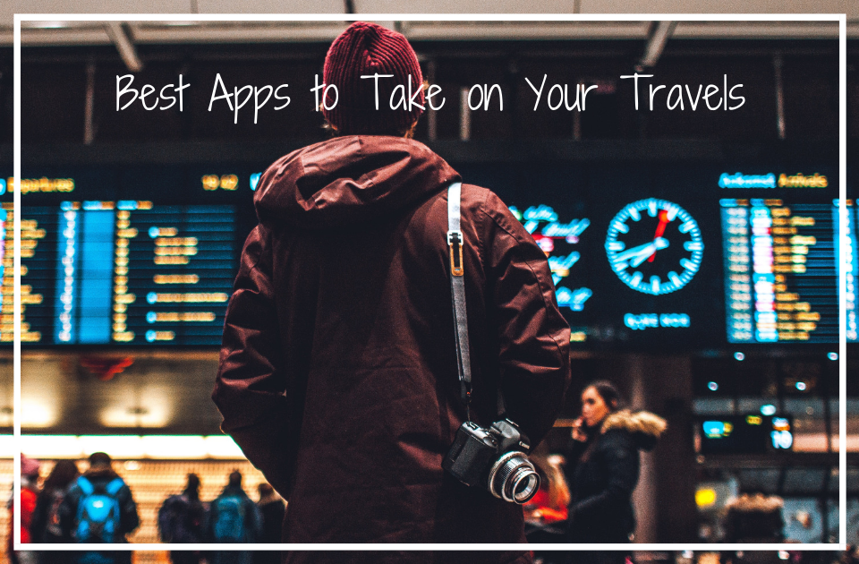 Best Apps to Take on Your Travels