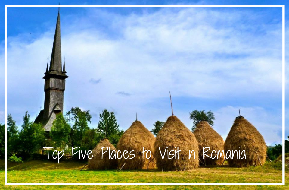 Top Five Places To Visit In Romania