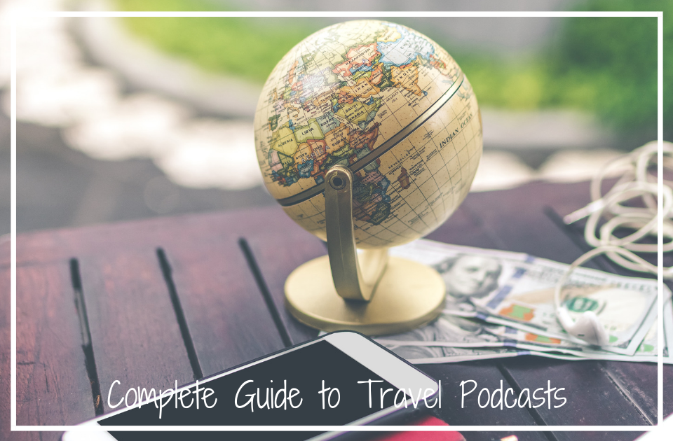 Complete Guide to Travel Podcasts