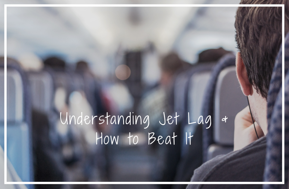 Understanding jet lag and how to beat it