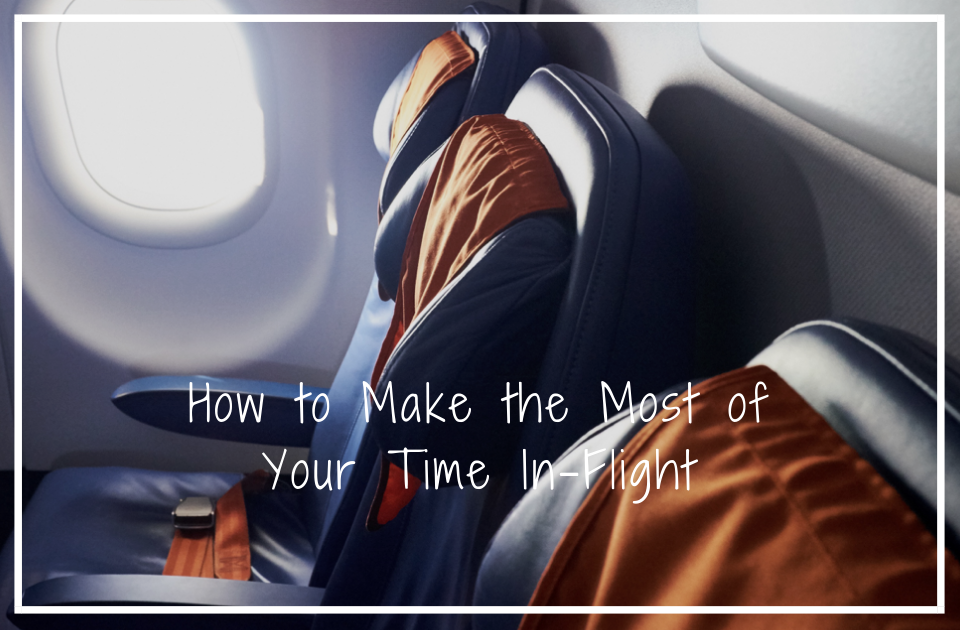How to Make the Most of Your Time In-Flight