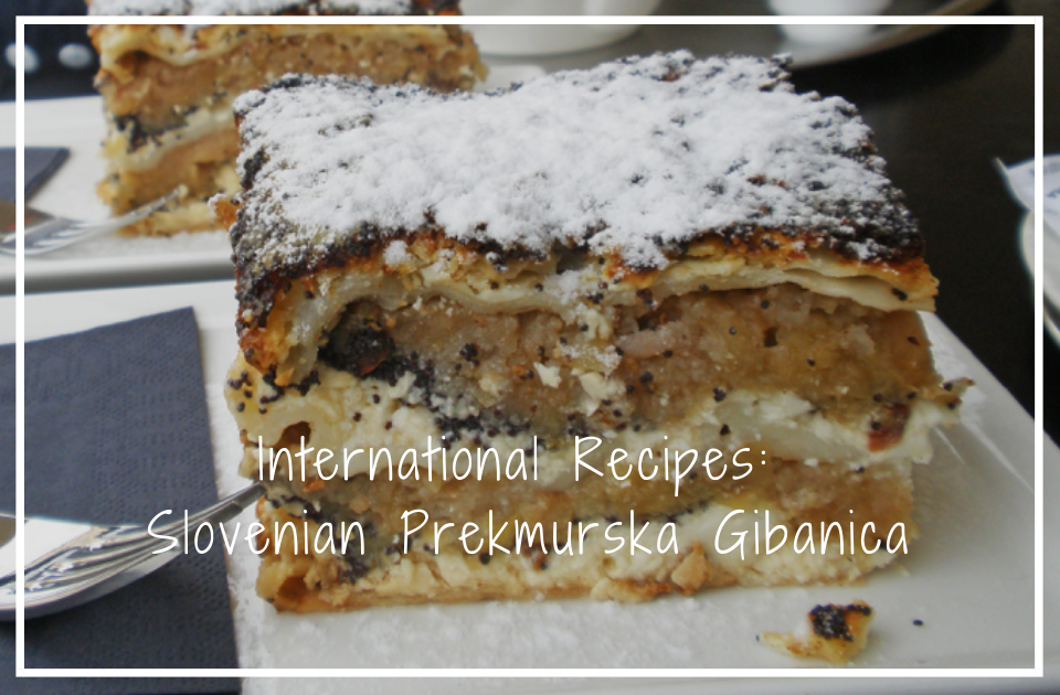 International Recipes: Slovenian Prekmurska Gibanica