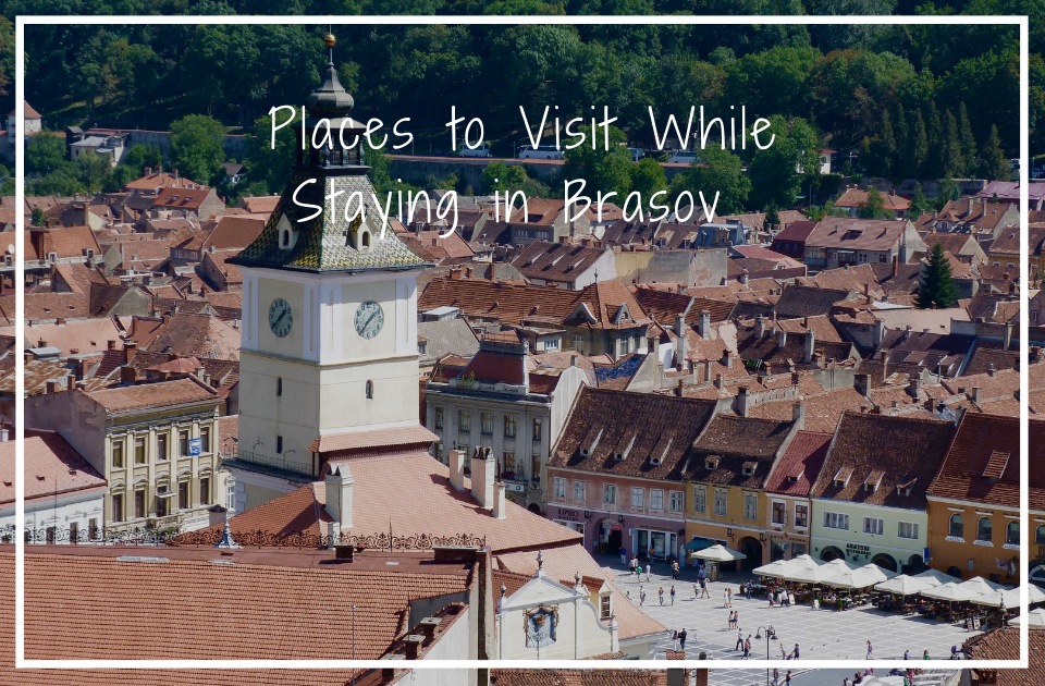 Places to visit while staying in Brasov