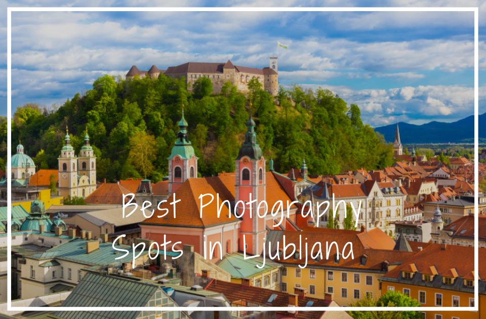 best photography spots in Ljubljana