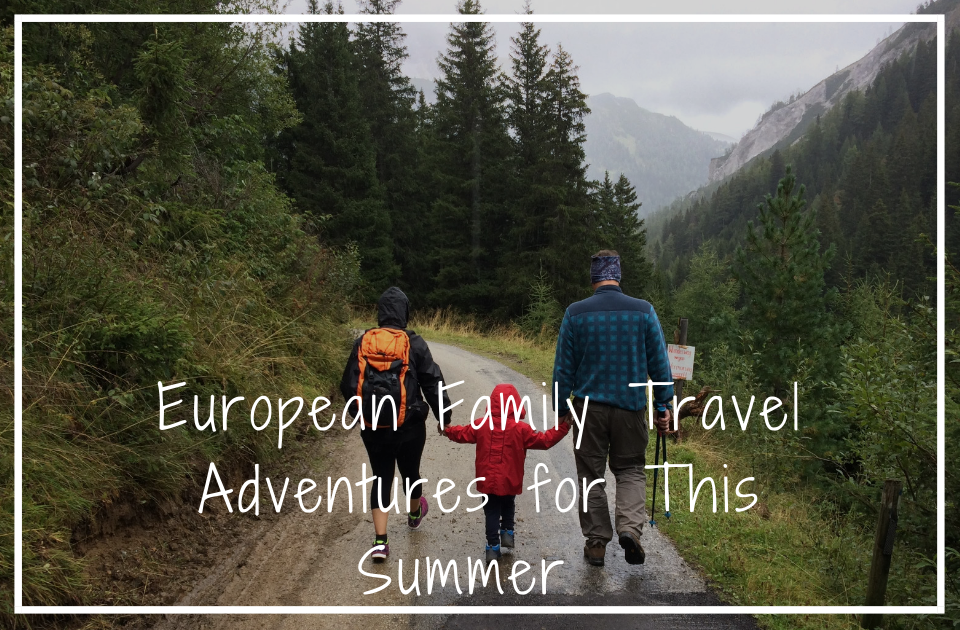 Family adventures in Europe