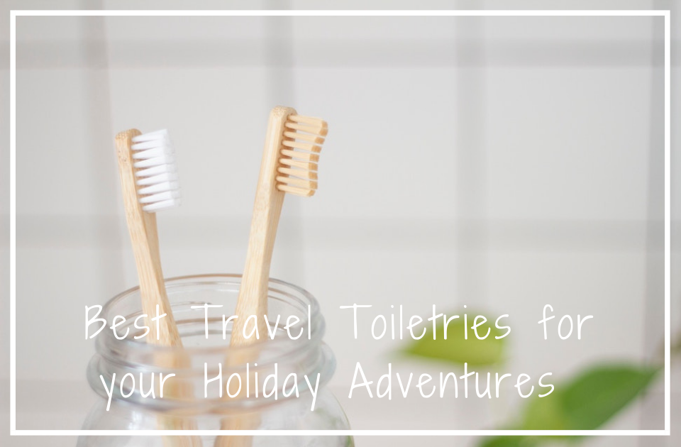 Best Travel Toiletries for your Holiday Adventures