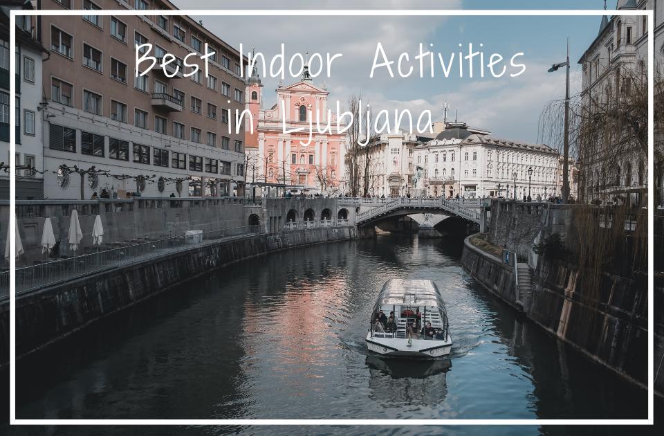 Best Indoor Activities in Ljubljana