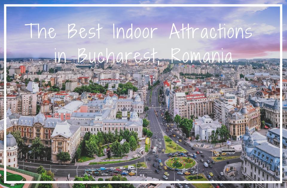 Indoor attractions in Bucharest