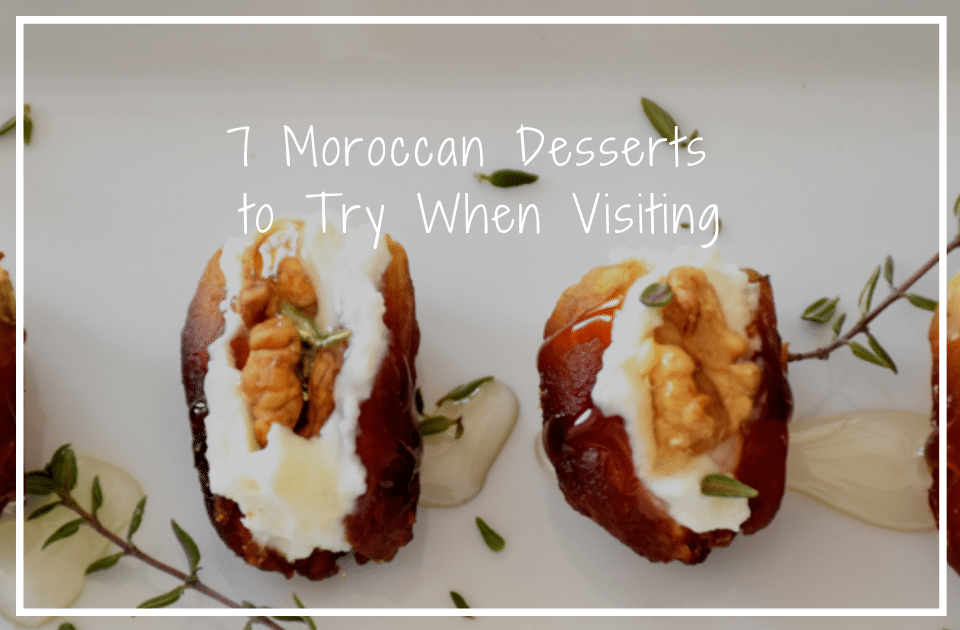 7 Moroccan Desserts to Try When Visiting